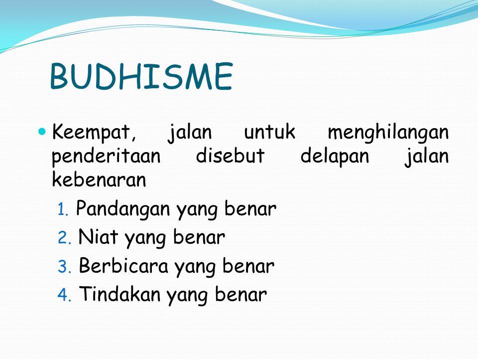 BUDHISME Keempat, jalan untuk menghilangan penderitaan disebut delapan jalan kebenaran 1.