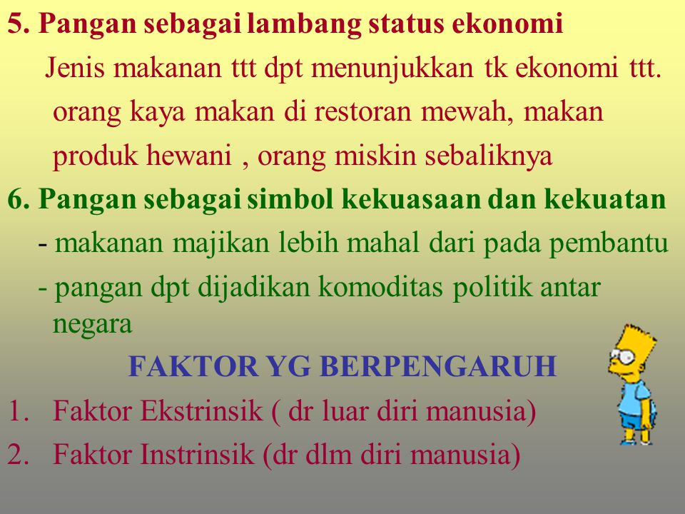 Faktor Ekstrinsik meliputi : 1.Lingkungan Alam  tgt dr potensi alam lingkungannya Daerah tropik  makanan pokok padi Daerah subtropik  makanan pokok terigu (roti) 2.