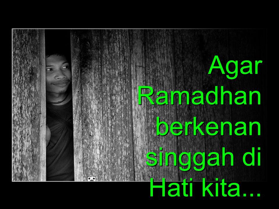 Kemuliaan Ramadhan Kemuliaan Ramadhan Dibukanya pintu-pintu surga (kebaikan) Ditutupnya pintu-pintu neraka (keburukan) Syetan dibelenggu Pahala dilipa