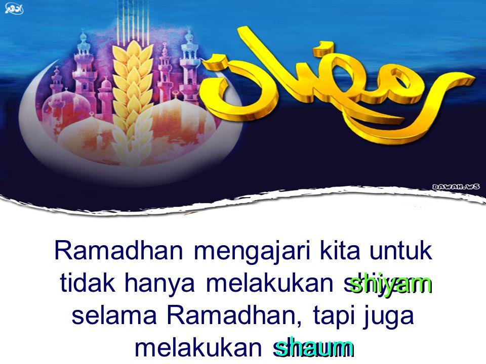 "Sementara ""shaum"" berarti mengikat hawa nafsu dari segala keinginannya…"