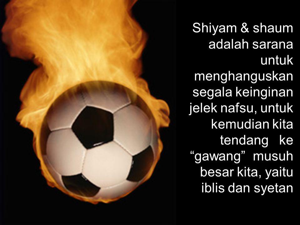 Ramadhan mengajari kita untuk tidak hanya melakukan shiyam selama Ramadhan, tapi juga melakukan shaum shiyam shaum