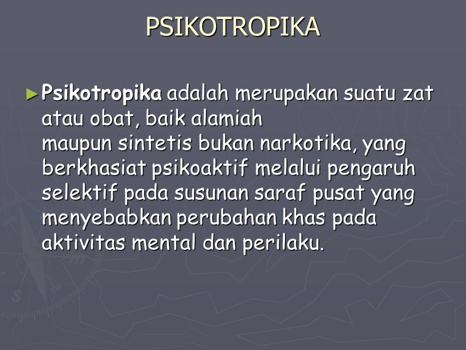 PSIKOTROPIKA ► Psikotropika adalah merupakan suatu zat atau obat, baik alamiah maupun sintetis bukan narkotika, yang berkhasiat psikoaktif melalui pen