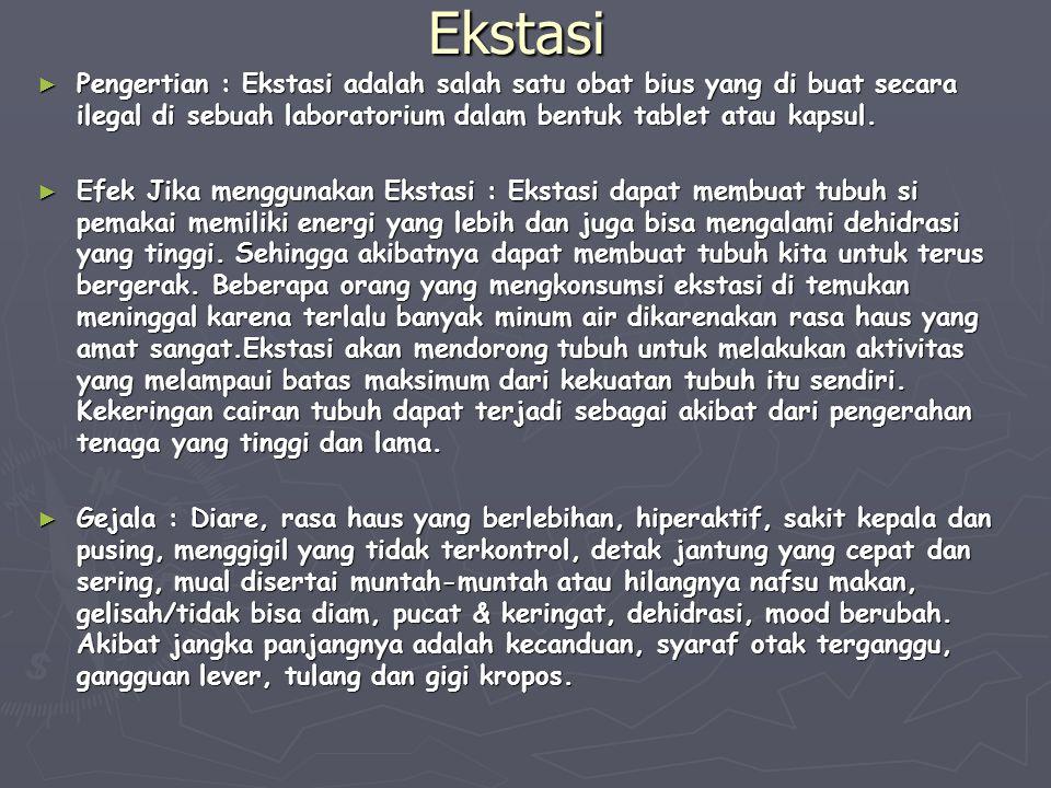 Ekstasi ► Pengertian : Ekstasi adalah salah satu obat bius yang di buat secara ilegal di sebuah laboratorium dalam bentuk tablet atau kapsul. ► Efek J