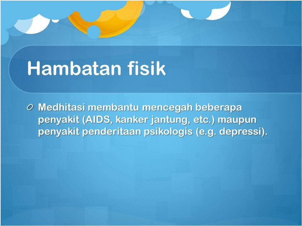 Hambatan fisik Medhitasi membantu mencegah beberapa penyakit (AIDS, kanker jantung, etc.) maupun penyakit penderitaan psikologis (e.g. depressi).