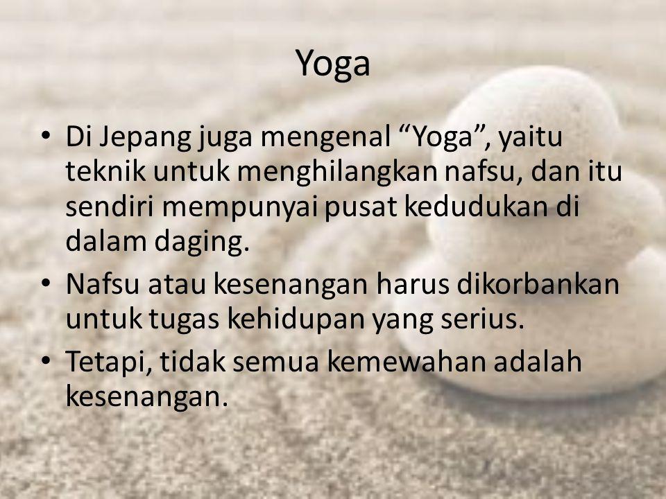 """Yoga Di Jepang juga mengenal """"Yoga"""", yaitu teknik untuk menghilangkan nafsu, dan itu sendiri mempunyai pusat kedudukan di dalam daging. Nafsu atau kes"""