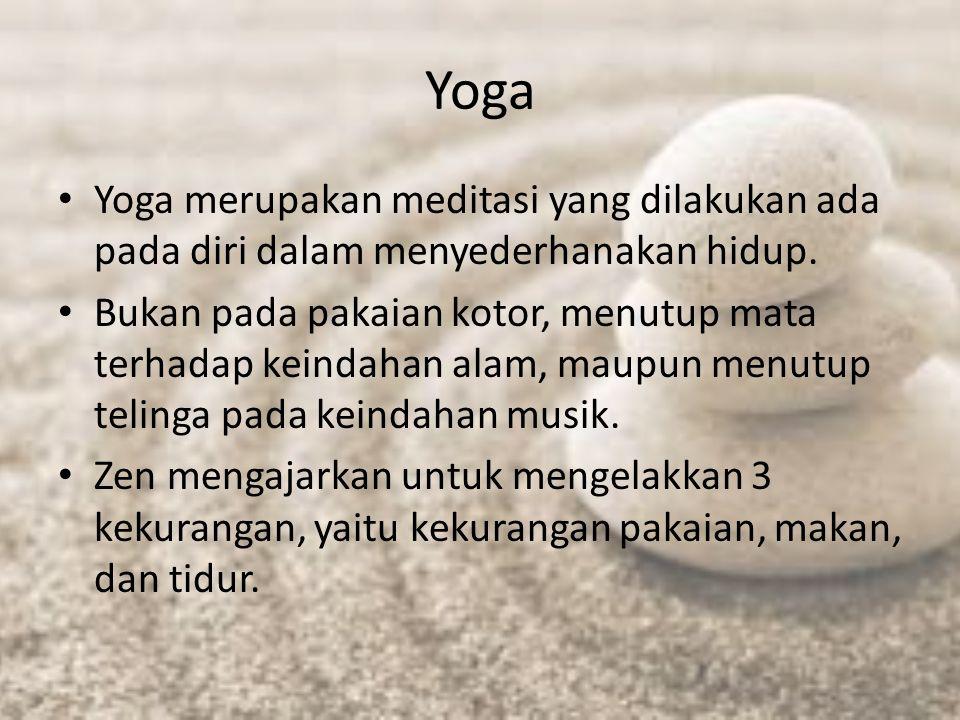 Yoga Yoga merupakan meditasi yang dilakukan ada pada diri dalam menyederhanakan hidup. Bukan pada pakaian kotor, menutup mata terhadap keindahan alam,