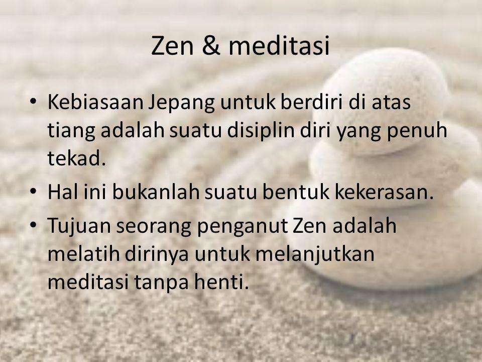 Zen & meditasi Kebiasaan Jepang untuk berdiri di atas tiang adalah suatu disiplin diri yang penuh tekad. Hal ini bukanlah suatu bentuk kekerasan. Tuju