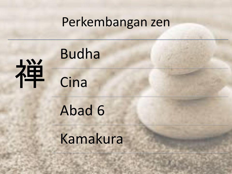 Perkembangan zen 禅 Budha Cina Abad 6 Kamakura