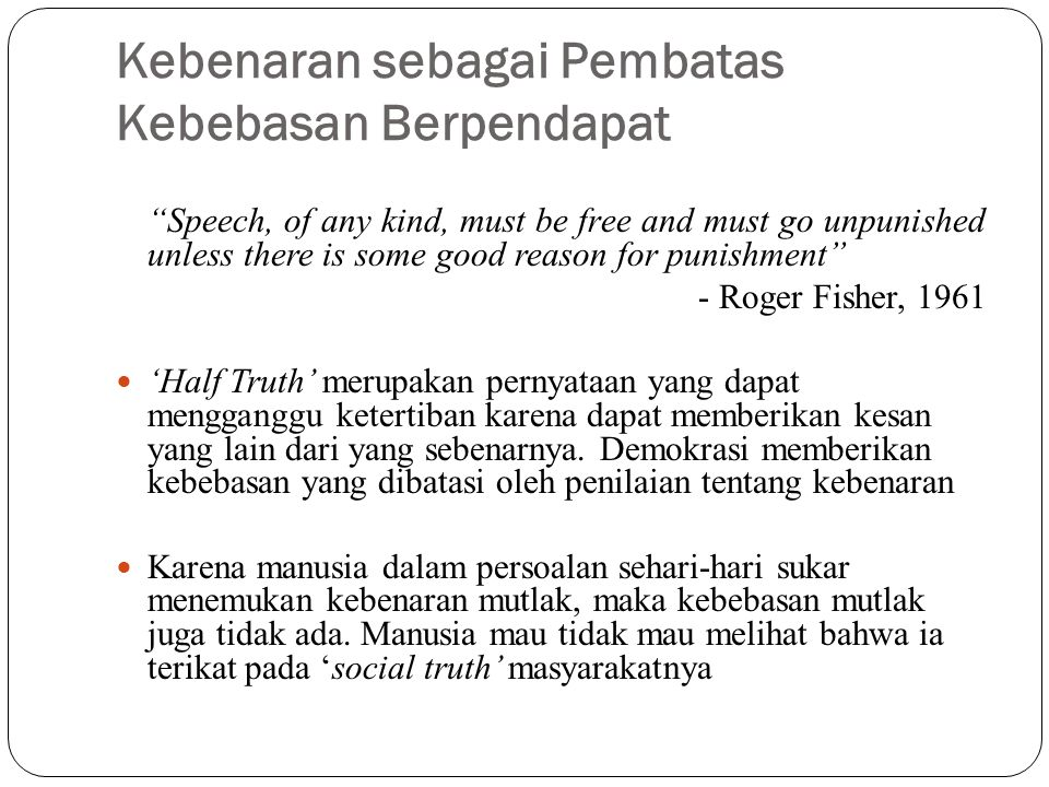 "Kebenaran sebagai Pembatas Kebebasan Berpendapat ""Speech, of any kind, must be free and must go unpunished unless there is some good reason for punish"