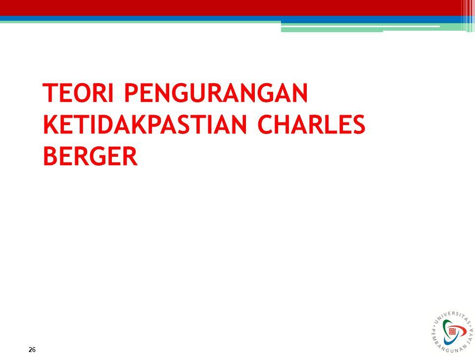 TEORI PENGURANGAN KETIDAKPASTIAN CHARLES BERGER 26