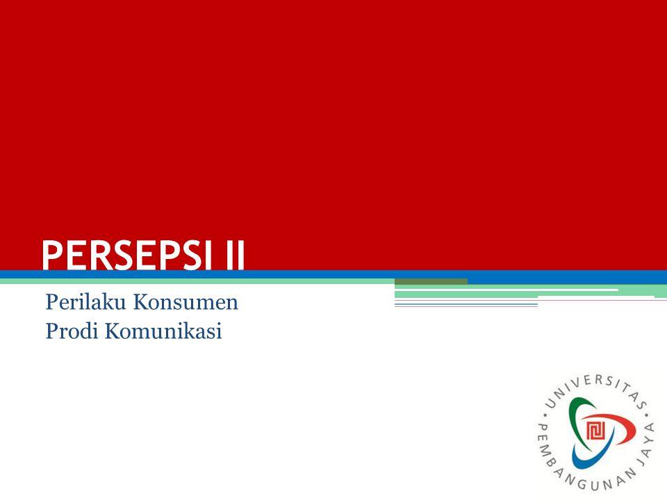 PERSEPSI II Perilaku Konsumen Prodi Komunikasi