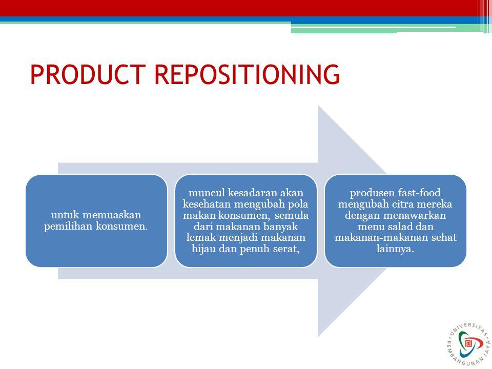 PRODUCT REPOSITIONING untuk memuaskan pemilihan konsumen. muncul kesadaran akan kesehatan mengubah pola makan konsumen, semula dari makanan banyak lem