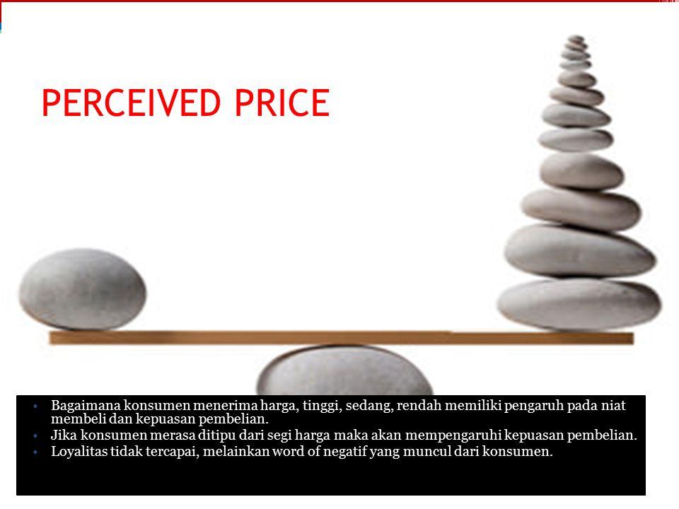 PERCEIVED PRICE Bagaimana konsumen menerima harga, tinggi, sedang, rendah memiliki pengaruh pada niat membeli dan kepuasan pembelian. Jika konsumen me