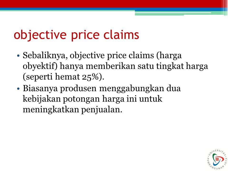 objective price claims Sebaliknya, objective price claims (harga obyektif) hanya memberikan satu tingkat harga (seperti hemat 25%). Biasanya produsen