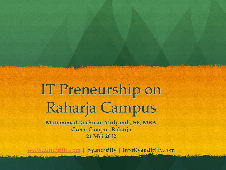 IT Preneurship on Raharja Campus Muhammad Rachman Mulyandi, SE, MBA Green Campus Raharja 24 Mei 2012 www.yanditilly.comwww.yanditilly.com | @yanditilly | info@yanditilly.com www.yanditilly.com