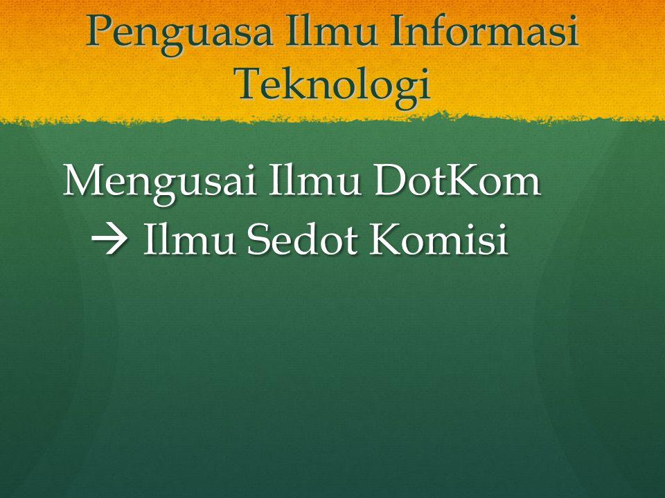 Penguasa Ilmu Informasi Teknologi Mengusai Ilmu DotKom  Ilmu Sedot Komisi