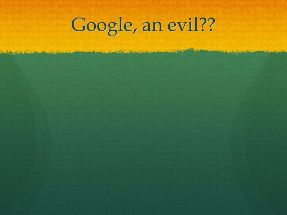 Google, an evil??