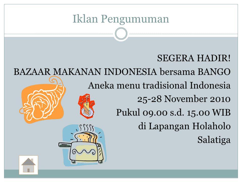 Iklan Pengumuman SEGERA HADIR! BAZAAR MAKANAN INDONESIA bersama BANGO Aneka menu tradisional Indonesia 25-28 November 2010 Pukul 09.00 s.d. 15.00 WIB