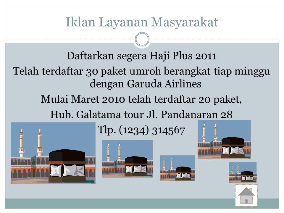 Iklan Layanan Masyarakat Daftarkan segera Haji Plus 2011 Telah terdaftar 30 paket umroh berangkat tiap minggu dengan Garuda Airlines Mulai Maret 2010 telah terdaftar 20 paket, Hub.