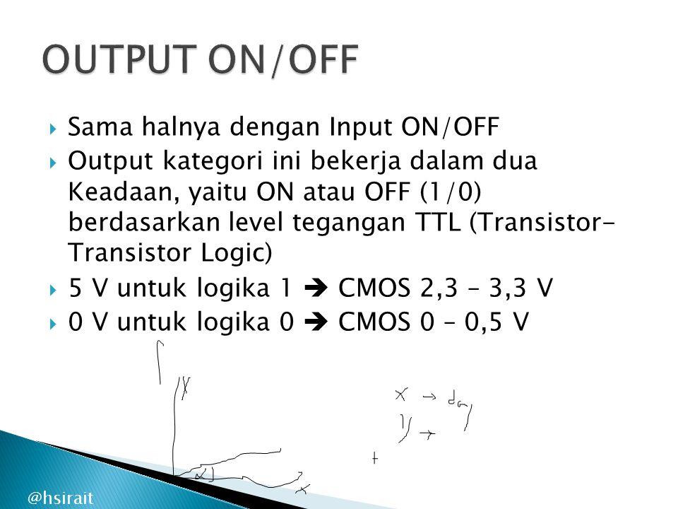 @hsirait  Sama halnya dengan Input ON/OFF  Output kategori ini bekerja dalam dua Keadaan, yaitu ON atau OFF (1/0) berdasarkan level tegangan TTL (Tr