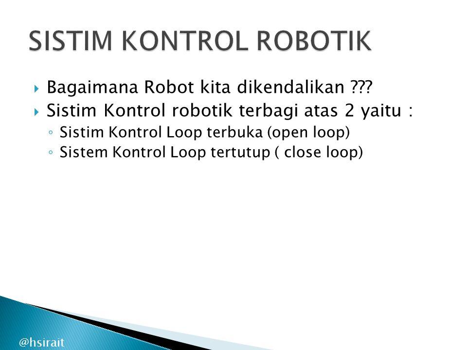  Bagaimana Robot kita dikendalikan ???  Sistim Kontrol robotik terbagi atas 2 yaitu : ◦ Sistim Kontrol Loop terbuka (open loop) ◦ Sistem Kontrol Loo