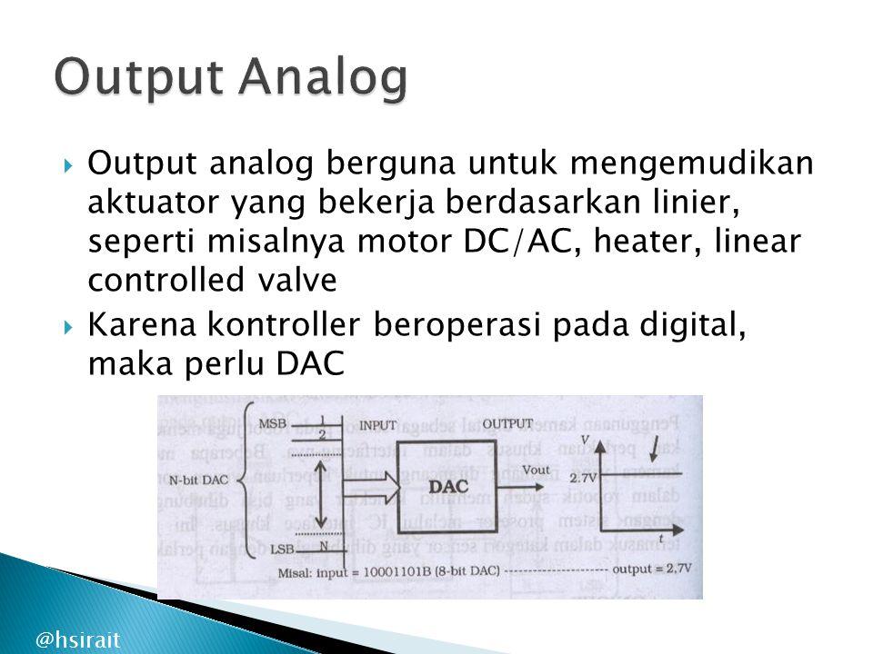 @hsirait  Output analog berguna untuk mengemudikan aktuator yang bekerja berdasarkan linier, seperti misalnya motor DC/AC, heater, linear controlled