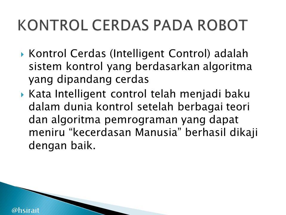 @hsirait  Kontrol Cerdas (Intelligent Control) adalah sistem kontrol yang berdasarkan algoritma yang dipandang cerdas  Kata Intelligent control tela