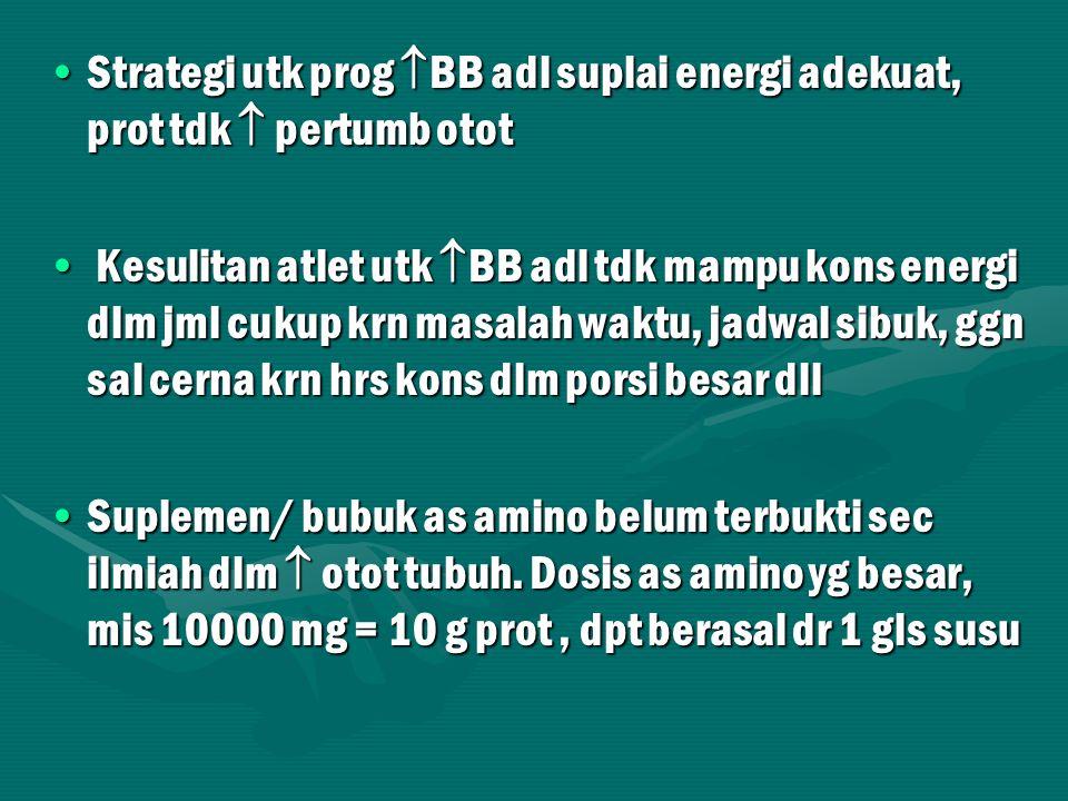 Utk atlet pemula yg baru masuk pemusatan lat, keb prot 2-2,5 g/kg BB/hr utk mengganti jar yg rusak & membuat jar.
