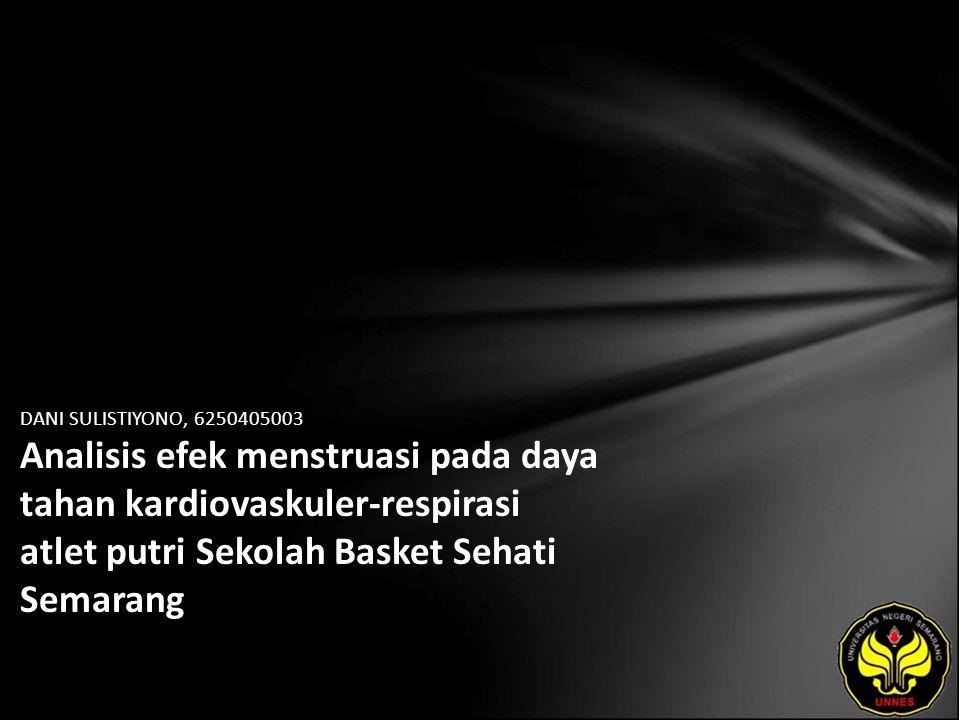 DANI SULISTIYONO, 6250405003 Analisis efek menstruasi pada daya tahan kardiovaskuler-respirasi atlet putri Sekolah Basket Sehati Semarang