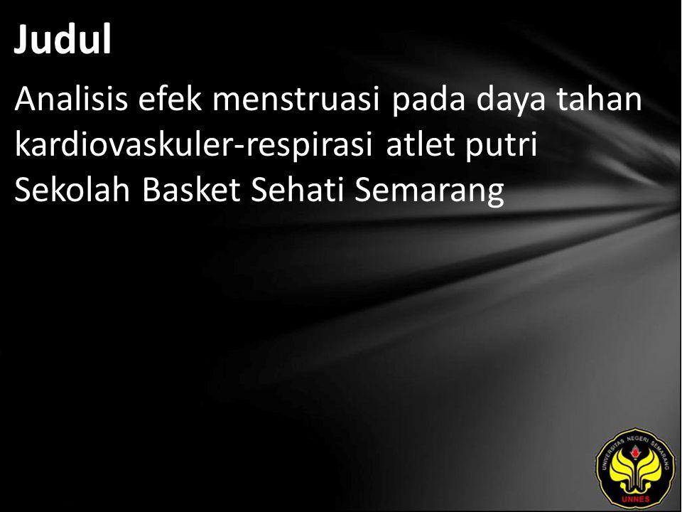 Judul Analisis efek menstruasi pada daya tahan kardiovaskuler-respirasi atlet putri Sekolah Basket Sehati Semarang