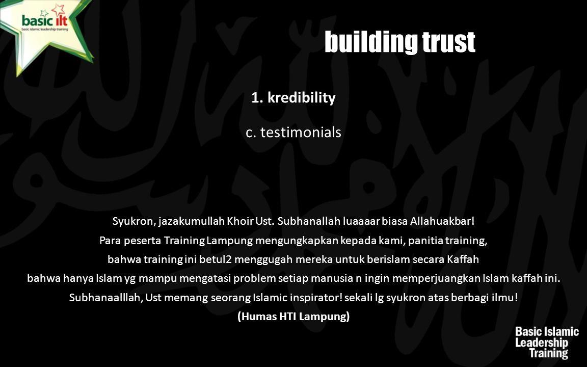 1. kredibility building trust c. testimonials Syukron, jazakumullah Khoir Ust. Subhanallah luaaaar biasa Allahuakbar! Para peserta Training Lampung me