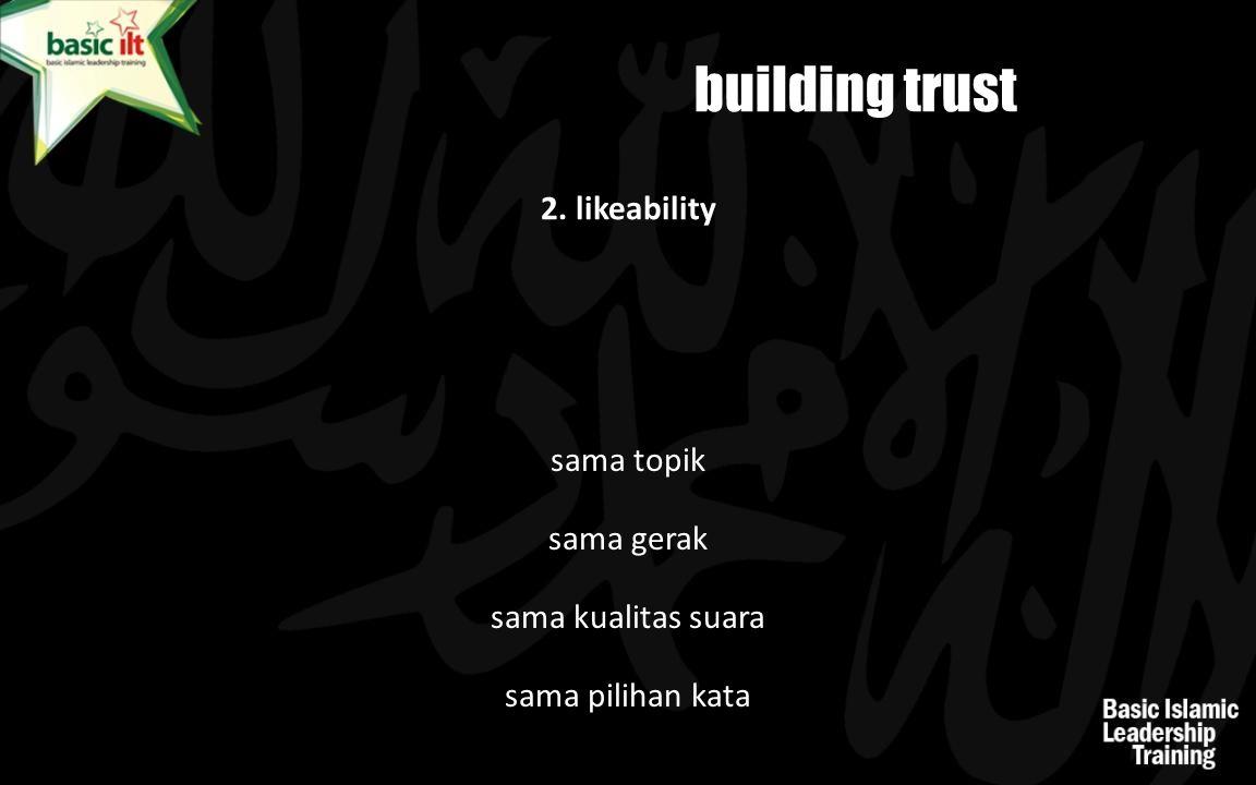 2. likeability building trust sama topik sama gerak sama kualitas suara sama pilihan kata