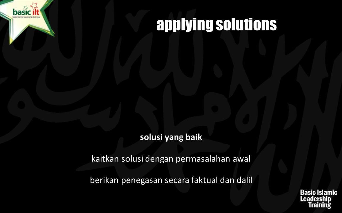 solusi yang baik applying solutions kaitkan solusi dengan permasalahan awal berikan penegasan secara faktual dan dalil