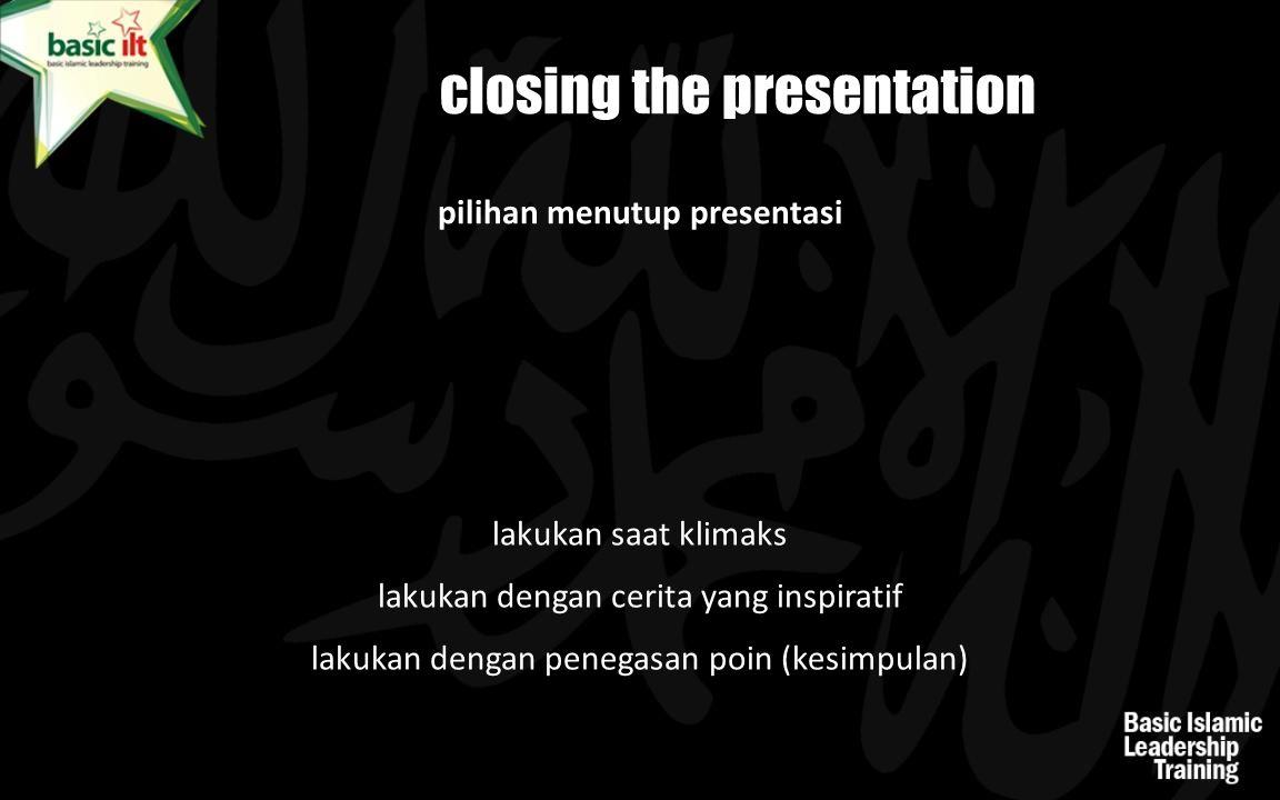 pilihan menutup presentasi closing the presentation lakukan saat klimaks lakukan dengan cerita yang inspiratif lakukan dengan penegasan poin (kesimpul