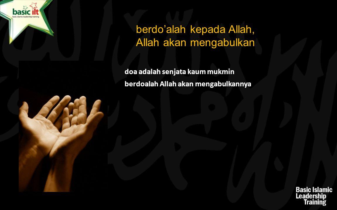 berdo'alah kepada Allah, Allah akan mengabulkan doa adalah senjata kaum mukmin berdoalah Allah akan mengabulkannya