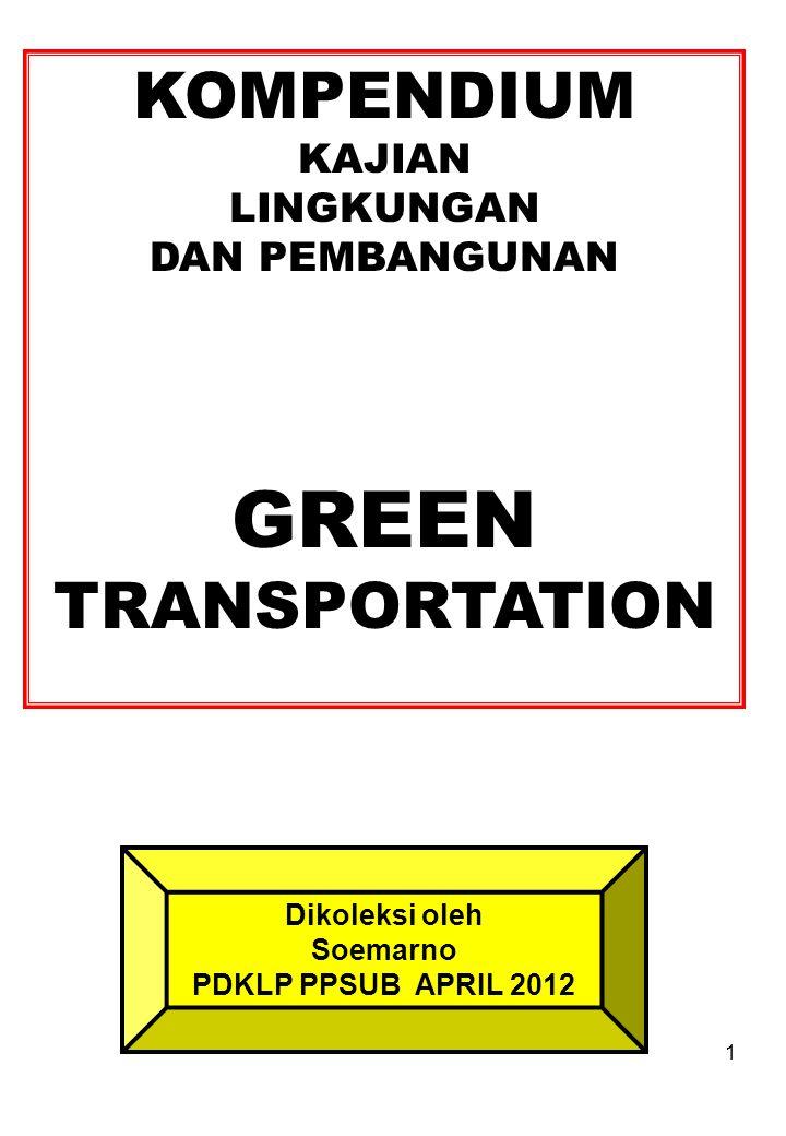 1 KOMPENDIUM KAJIAN LINGKUNGAN DAN PEMBANGUNAN GREEN TRANSPORTATION Dikoleksi oleh Soemarno PDKLP PPSUB APRIL 2012