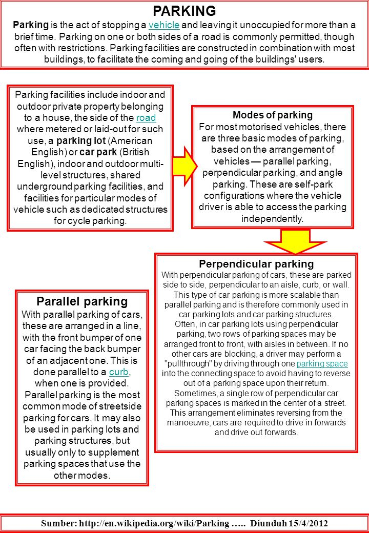PARKING Parking is the act of stopping a vehicle and leaving it unoccupied for more than a brief time. Parking on one or both sides of a road is commo