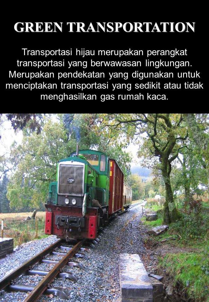 19 GREEN TRANSPORTATION Transportasi hijau merupakan perangkat transportasi yang berwawasan lingkungan. Merupakan pendekatan yang digunakan untuk menc