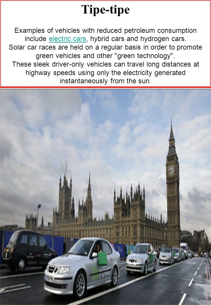27 Tipe-tipe Examples of vehicles with reduced petroleum consumption include electric cars, hybrid cars and hydrogen cars.electric cars Solar car race