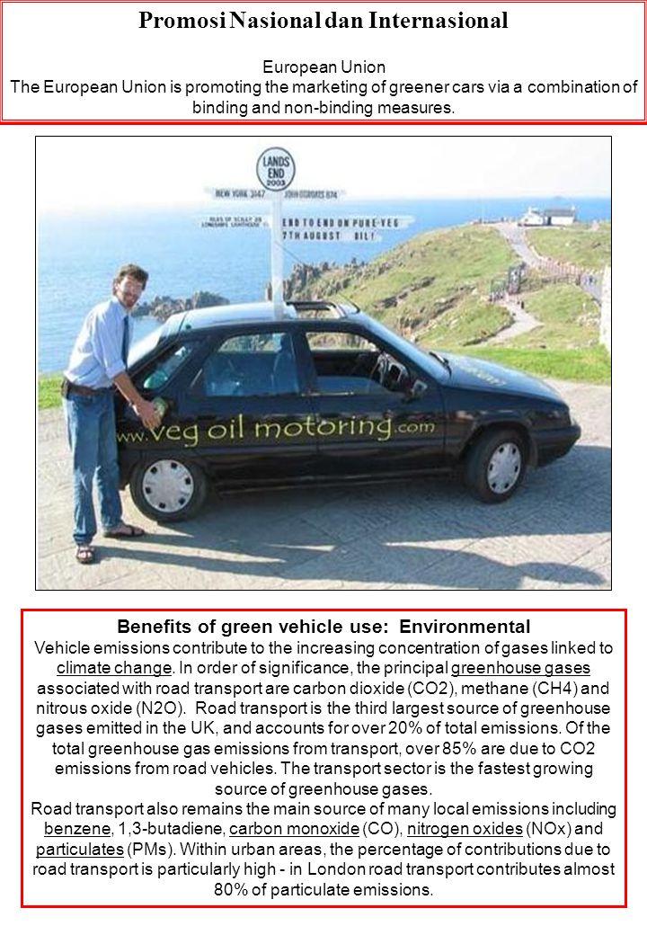 Promosi Nasional dan Internasional European Union The European Union is promoting the marketing of greener cars via a combination of binding and non-b