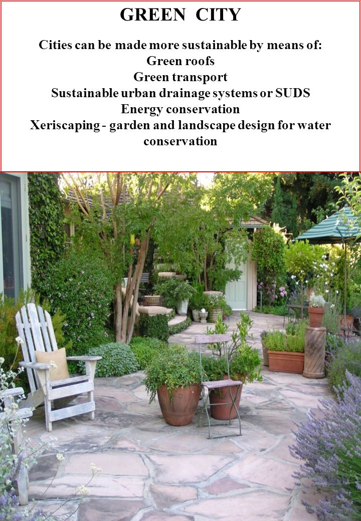 38 GREEN CITY Cities can be made more sustainable by means of: Green roofs Green transport Sustainable urban drainage systems or SUDS Energy conservation Xeriscaping - garden and landscape design for water conservation