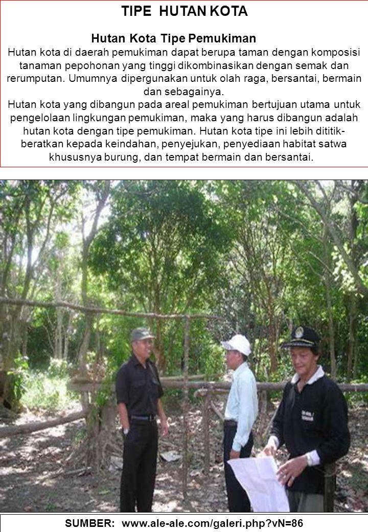 86 TIPE HUTAN KOTA Hutan Kota Tipe Pemukiman Hutan kota di daerah pemukiman dapat berupa taman dengan komposisi tanaman pepohonan yang tinggi dikombin