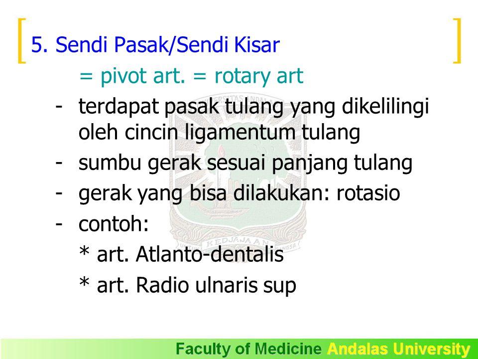 5. Sendi Pasak/Sendi Kisar = pivot art. = rotary art - terdapat pasak tulang yang dikelilingi oleh cincin ligamentum tulang - sumbu gerak sesuai panja