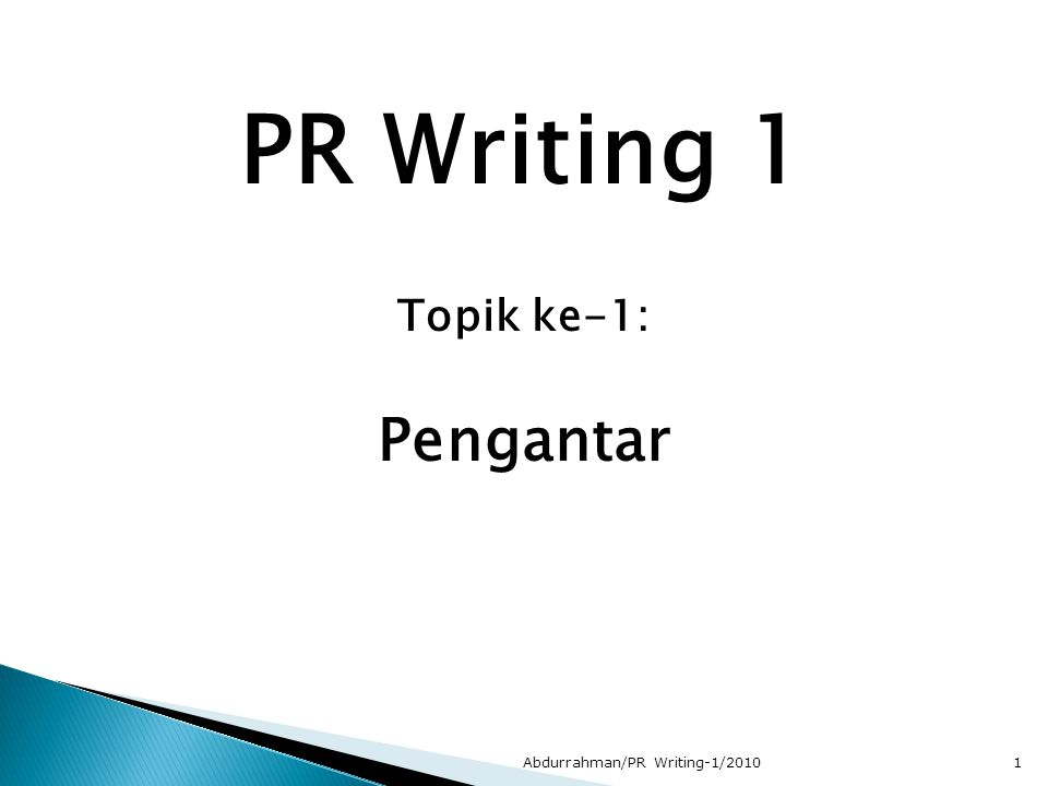 PR Writing 1 Topik ke-1: Pengantar Abdurrahman/PR Writing-1/20101
