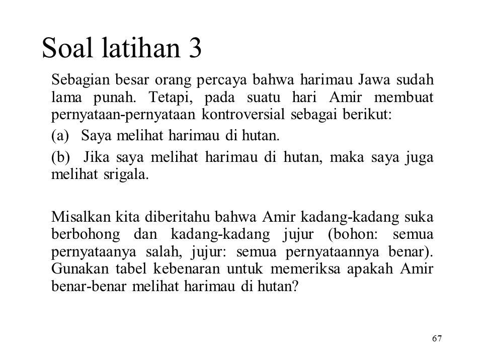 67 Soal latihan 3 Sebagian besar orang percaya bahwa harimau Jawa sudah lama punah. Tetapi, pada suatu hari Amir membuat pernyataan-pernyataan kontrov