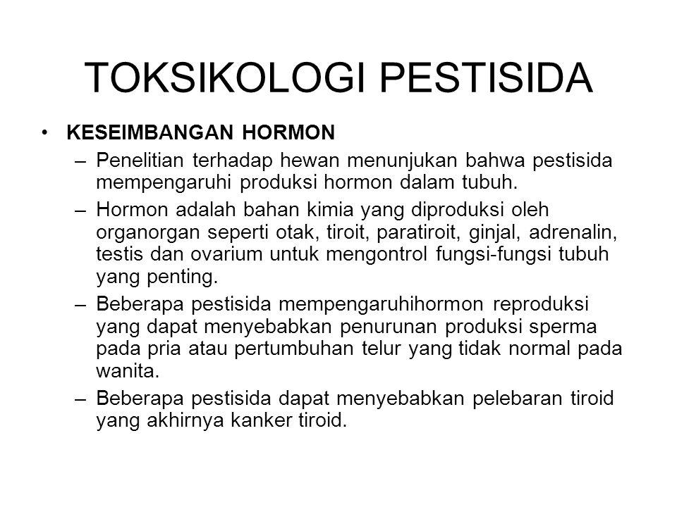 KESEIMBANGAN HORMON –Penelitian terhadap hewan menunjukan bahwa pestisida mempengaruhi produksi hormon dalam tubuh.