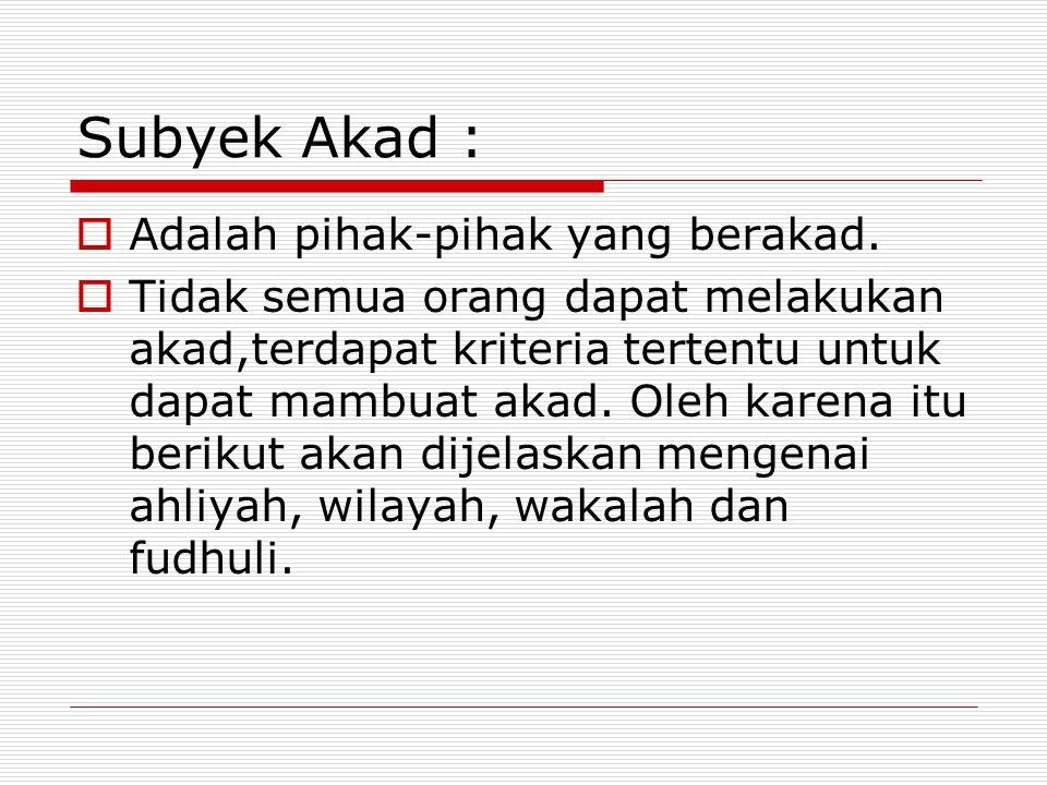 Ahliyah (kelayakan),ada dua :  Ahliyatul Wujub, yaitu kelayakan seseorang untuk menerima kewajiban dan hak.