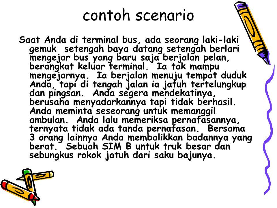 contoh scenario Saat Anda di terminal bus, ada seorang laki-laki gemuk setengah baya datang setengah berlari mengejar bus yang baru saja berjalan pela