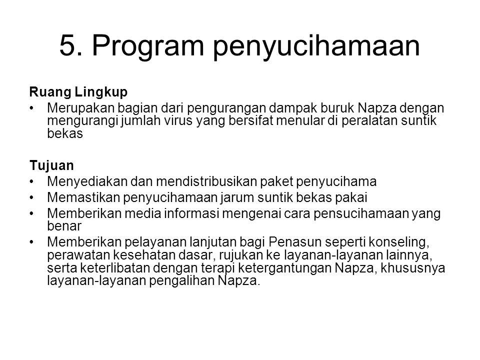5. Program penyucihamaan Ruang Lingkup Merupakan bagian dari pengurangan dampak buruk Napza dengan mengurangi jumlah virus yang bersifat menular di pe