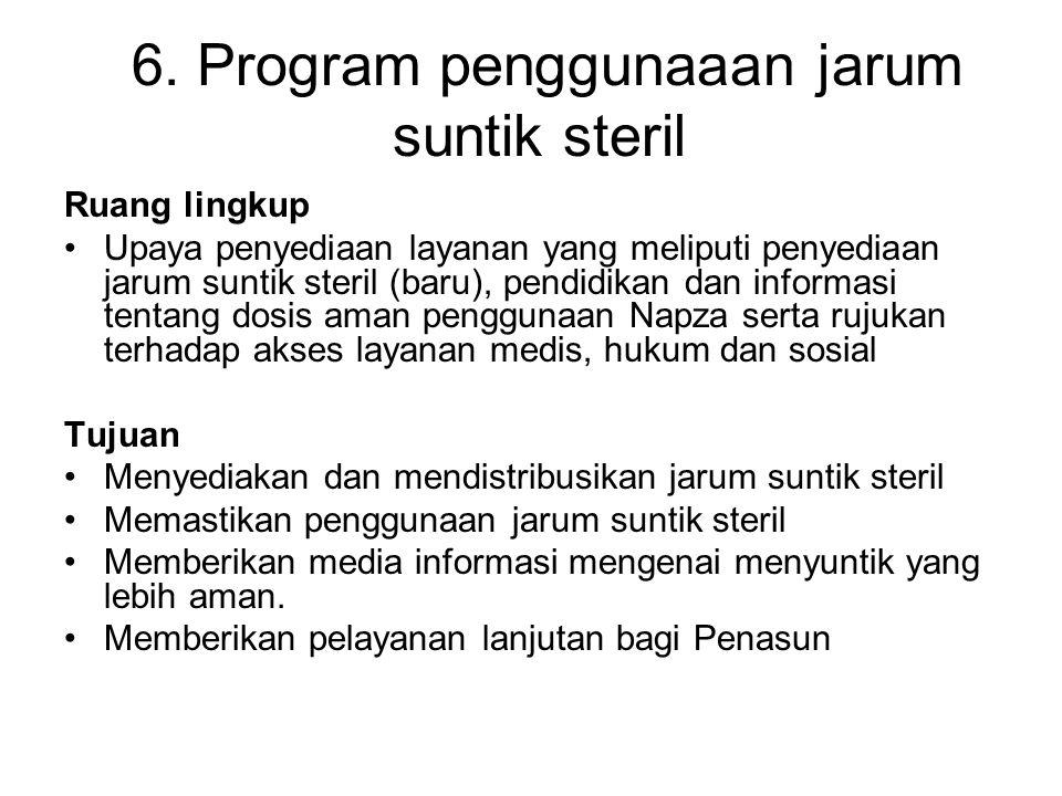 6. Program penggunaaan jarum suntik steril Ruang lingkup Upaya penyediaan layanan yang meliputi penyediaan jarum suntik steril (baru), pendidikan dan